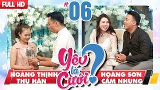 YÊU LÀ CƯỚI? | YLC #6 UNCUT | Hoàng Thịnh - Thu Hân | Hoàng Sơn - Cẩm Nhung | 251117 💙