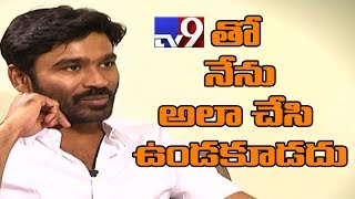 Dhanush regrets walking out of TV9 Interview!..
