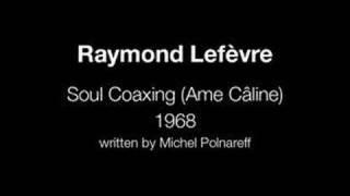 Soul Coaxing (Ame Câline) – Raymond Lefèvre