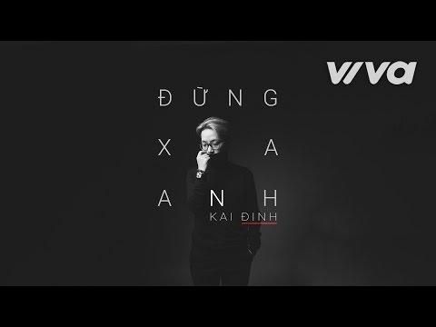 Đừng Xa Anh - Kai Đinh | Audio Official