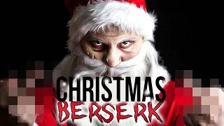 WHEN SANTA GOES BERSERK.