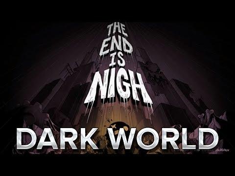 The End is Nigh #6 : Dark world !
