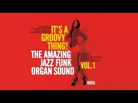 Acid Jazz Funk Best Tracks: It's a Groovy Thing! Vol. 1 - The Amazing Jazz Funk Organ Sound