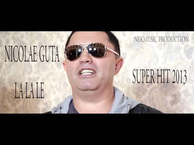 NICOLAE GUTA   LA LA LE ORIGINAL SONG HIT 2013