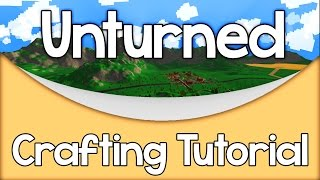 Unturned - Crafting Tutorial [Food, House, Weapons and More]