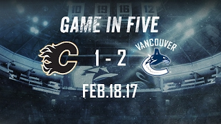 Canucks vs. Flames Game in Five (Feb. 18, 2017)