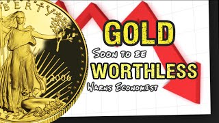 Gold Will Soon Be Worthless, Warns Economist