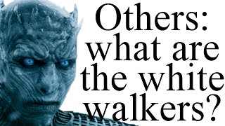 Others: what do we know about the white walkers?