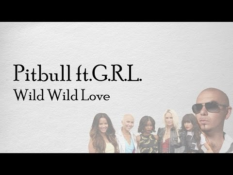 Pitbull ft.G.R.L. - Wild Wild Love Lyrics (Tekst)