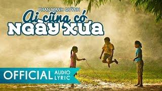 Ai Cũng Có Ngày Xưa - Phan Mạnh Quỳnh | AUDIO LYRIC HD