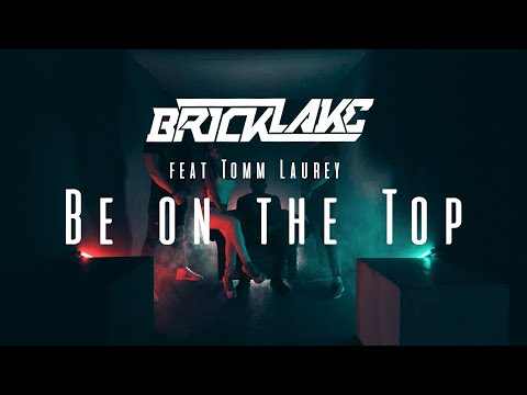Bricklake ft. Tomm Laurey - Be on the Top