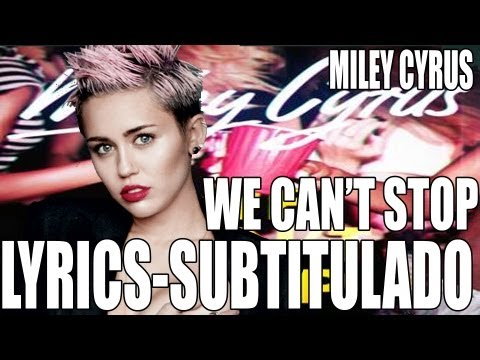 Miley Cyrus - We Can't Stop [W/Lyrics][subtitulada en Español]