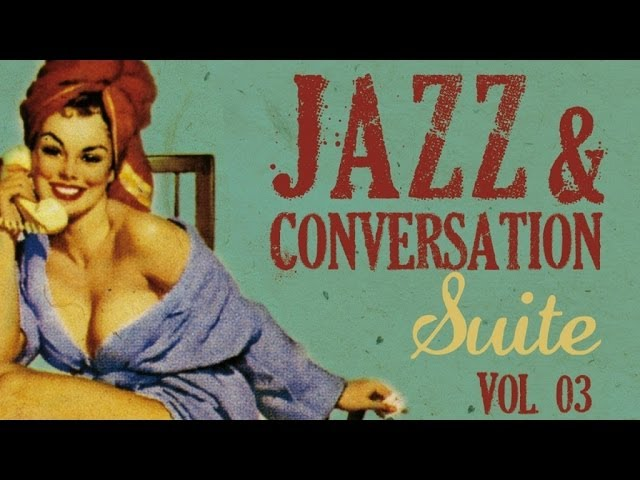 Jazz & Conversation Suite Vol. 3 - Over 2 hours of swing, 34 great jazz tracks !