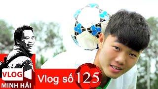Vlog Minh Hải   Lương Xuân Trường - Quả bóng vàng của tôi!