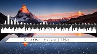 Kuba Oms - My Love | 1 Hour