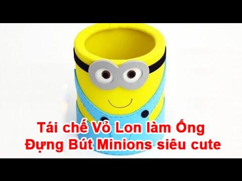 Tái chế Vỏ Lon làm Ống Đựng Bút Minions siêu cute