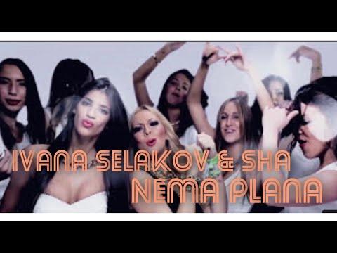 Ivana Selakov feat. Sha - Nema Plana