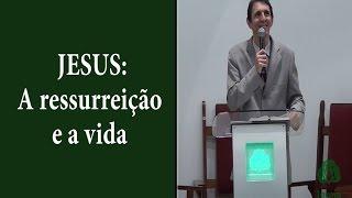 A ressurreicao e a vida
