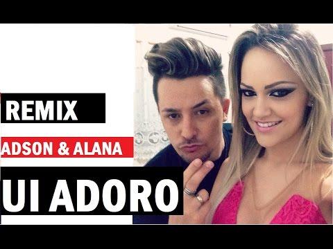 Adson e Alana - Remix 2015 - Ui Adoro - versao hit verao 2015