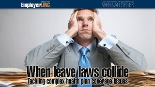 When leave laws collide: Tackling complex health plan coverage issues