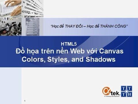 Bài 5. HTML5 Đồ họa trên nền Web với Canvas_Colors, Styles, and Shadows.