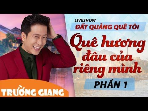 Quê Hương Đâu Của Riêng Mình | Liveshow Trường Giang 2017 - Đất Quảng Quê Tôi | Phần 1