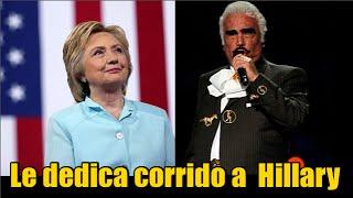 Vicente Fernández le dedica un corrido a Hillary Clinton