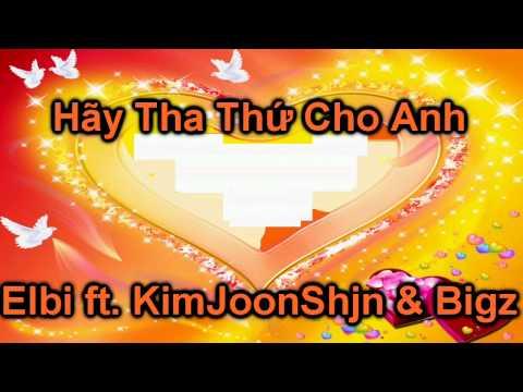 Hãy Tha Thứ Cho Anh - Elbi ft. KimJoonShjn & Bigz
