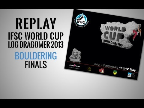 IFSC Climbing World Cup Log Dragomer 2013 - Bouldering - Replay Finals