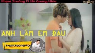 [Official MV HD] Anh Làm Em Đau - Phạm Trưởng ft. Hồ Quang Hiếu