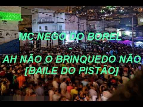 MC NEGO DO BOREL - AH NÃO, O BRINQUEDO NÃO ♪ [BAILE DO PISTÃO]