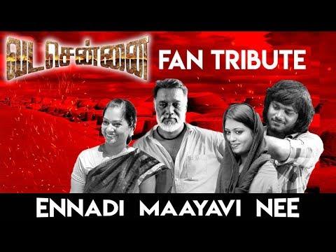 Ennadi Maayavi Nee (Fan Tribute) - VadaChennai