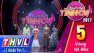 THVL   Người hát tình ca 2017 - Tập 5: Vòng tái đấu