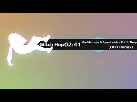 [Glitch Hop] Macklemore & Ryan Lewis - Thrift Shop (OFO Remix) [Free]