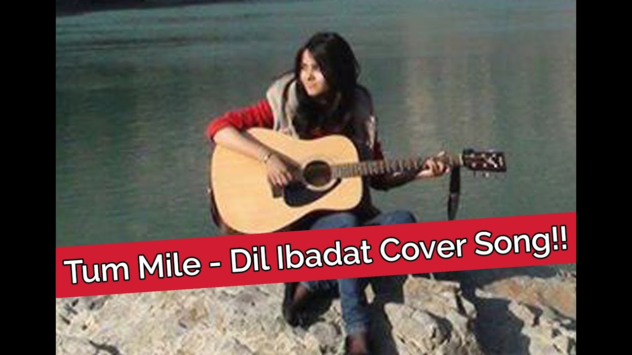 Tum Mile - Dil Ibadat Cover Song!! - Shraddha Sharma - YouTube
