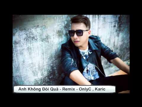 Anh Không Đòi Quà - Remix - OnlyC , Karic