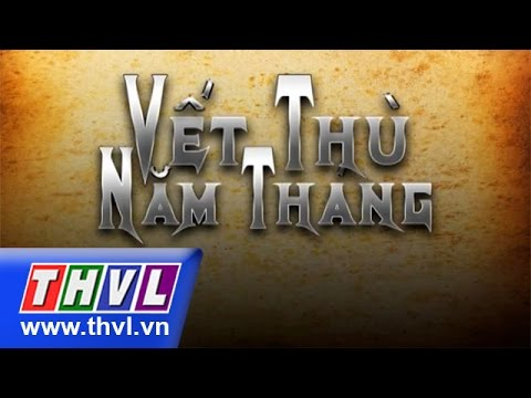 THVL | Vết thù năm tháng - Tập cuối