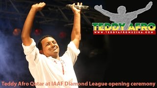 Teddy Afro creates excitement at IAAF opening ceremony in Qatar - May 2014