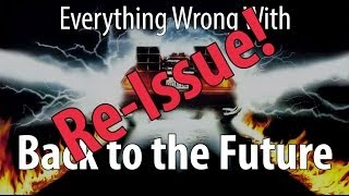 Re-Issue: Everything Wrong With Back To The Future