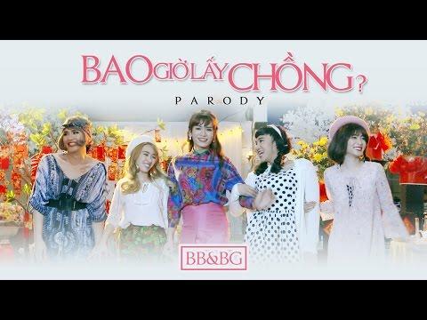 BB&BG : Bao Giờ Lấy Chồng [Parody][Official]