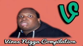 [Vines Nigga Compilation]