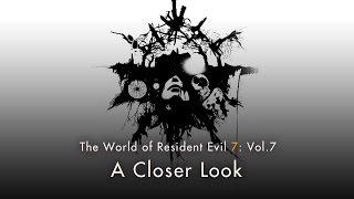 "Resident Evil 7 biohazard - Vol.7 ""A Closer Look"""