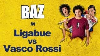 BAZ Vasco VS Ligabue