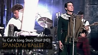 To Cut a Long Story Short – Spandau Ballet