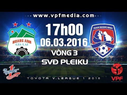 Hoàng Anh Gia Lai vs Than Quảng Ninh - V.League 2016 | FULL