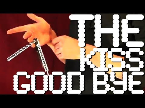 Kiss Goodbye + Tutorial 33 - Advanced Balisong Move
