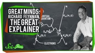 Richard Feynman, The Great Explainer: SciShow