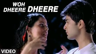 Woh Dheere Dheere - Tere Bina Video Song