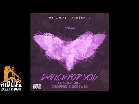 DJ Ghost presents Ellah ft. Aubrey Elise - Dance For You (Chopped & Screwed) [Thizzler.com Exclusive