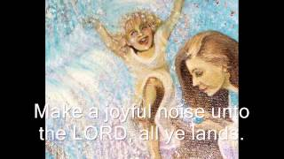 "Sing Psalm 100 "" Make A Joyful Noise Unto The LORD"" A"